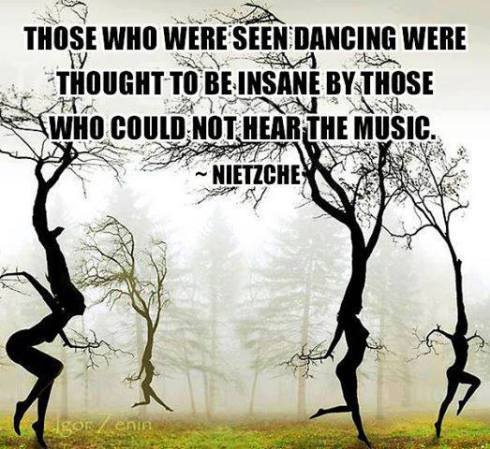 1866637757-Those_who_were_seen_dancing_were_thought_to_be_insane_by_those_who_could_not_hear_the_music